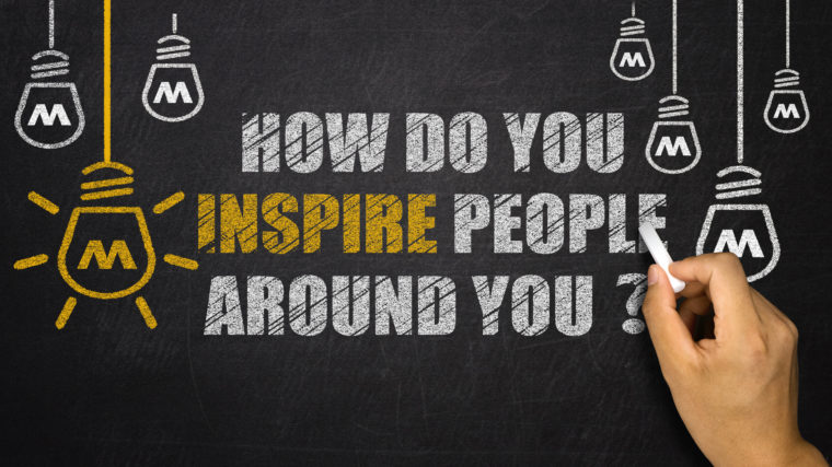 How Do You Inspire People Around you?
